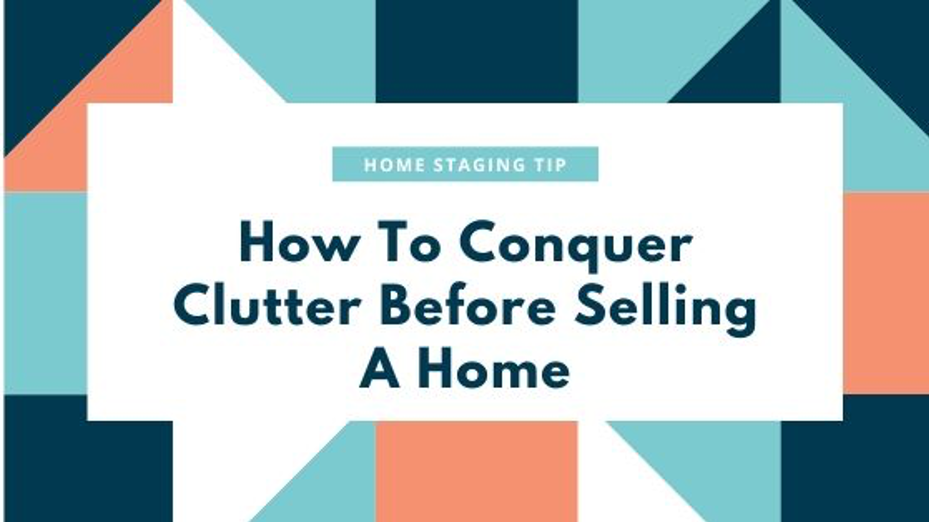 "design template with text ""How to Conquer Clutter Before Selling a Home"""