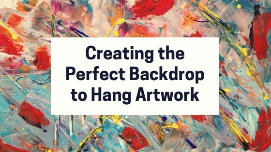 "Abstract artwork with title overlay ""Creating the Perfect Backdrop to Hang Artwork"""