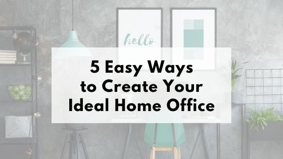 graphic depicting how to create your ideal home office