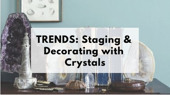 "Blog title ""TRENDS: Staging & Decorating with Crystals"""