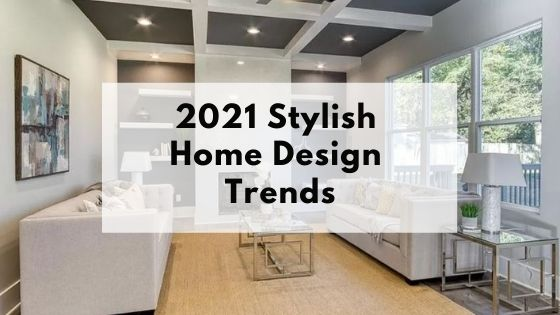 """Professionally staged room with overlay text reading """"2021 Stylish home Design trends"""""""