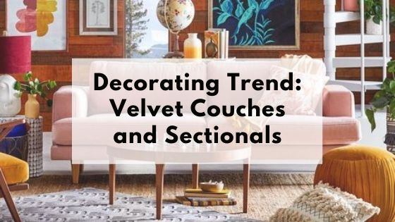 Decorating trends: Velvet couches and sectionals