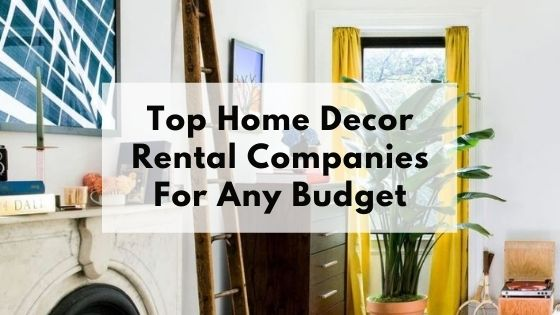 Top Home Decor Rental Companies for Any Budget